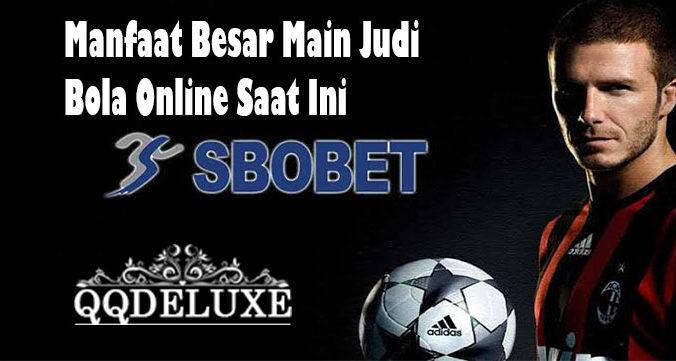 Manfaat Besar Main Judi Bola Online Saat Ini