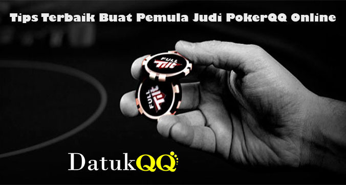 Tips Terbaik Buat Pemula Judi PokerQQ Online