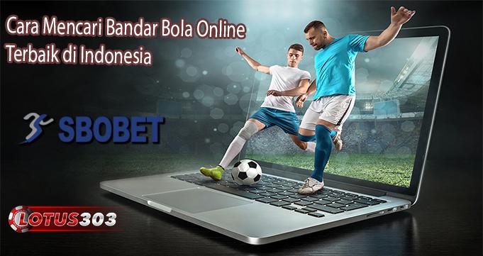 Cara Mencari Bandar Bola Online Terbaik di Indonesia