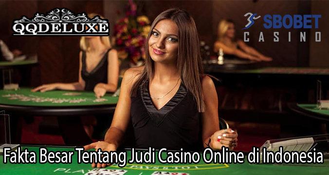 Fakta Besar Tentang Judi Casino Online di Indonesia