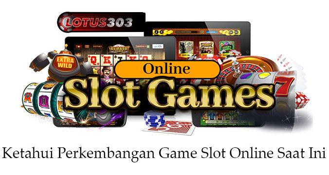 Ketahui Perkembangan Game Slot Online Saat Ini