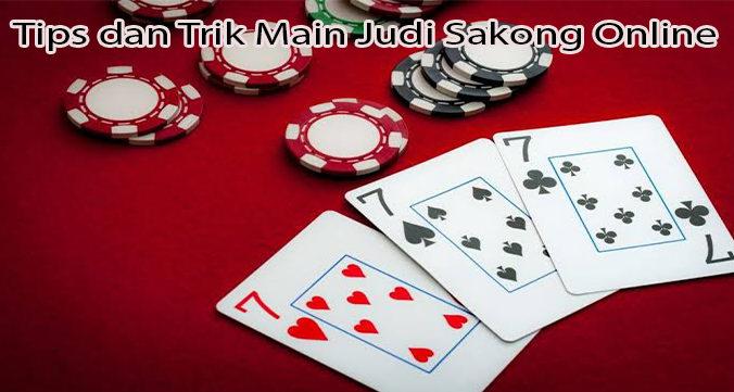 Tips dan Trik Main Judi Sakong Online